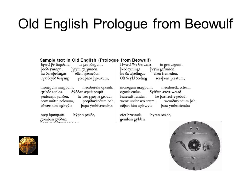 Old English Prologue from Beowulf Sample text in Old English (Prologue from Beowulf) Modern English version