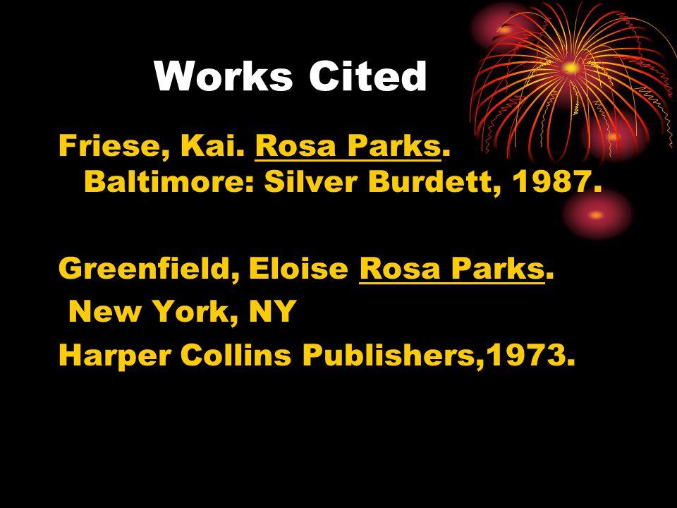 Works Cited Friese, Kai.Rosa Parks. Baltimore: Silver Burdett, 1987.