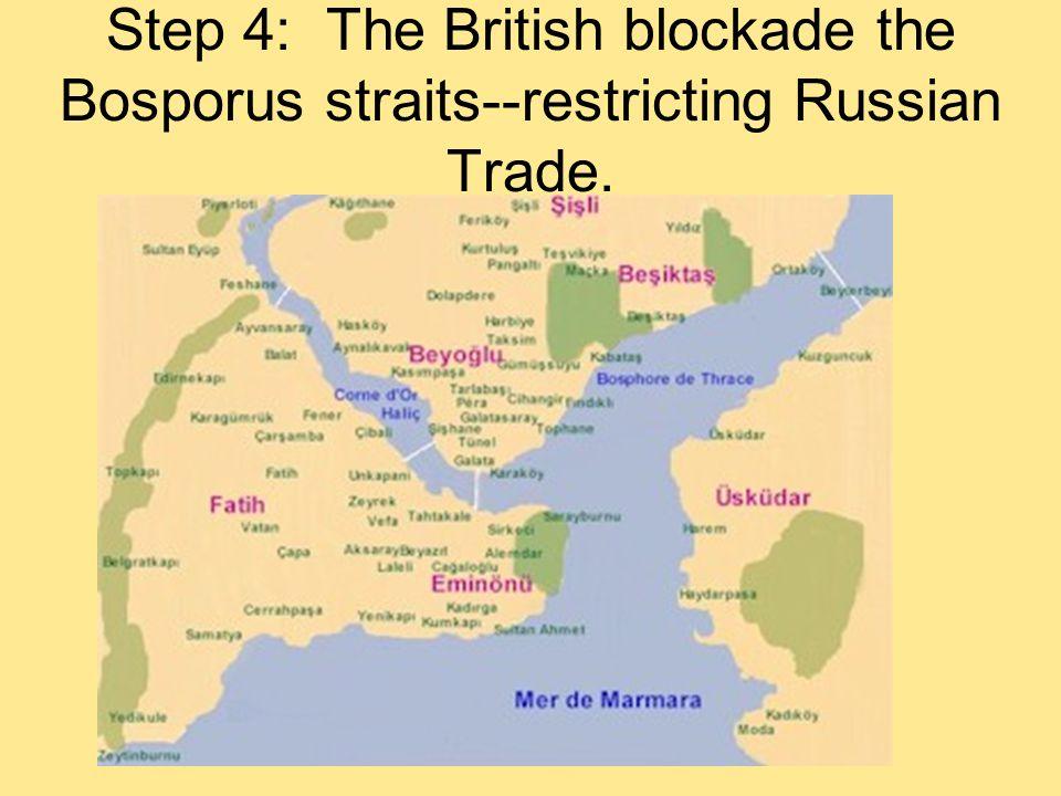 Step 4: The British blockade the Bosporus straits--restricting Russian Trade.