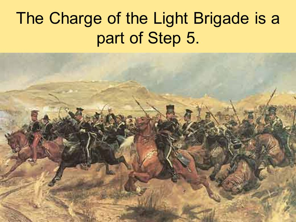 The Charge of the Light Brigade is a part of Step 5.