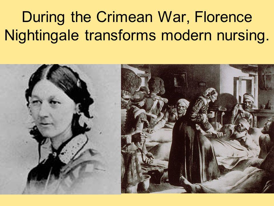 During the Crimean War, Florence Nightingale transforms modern nursing.