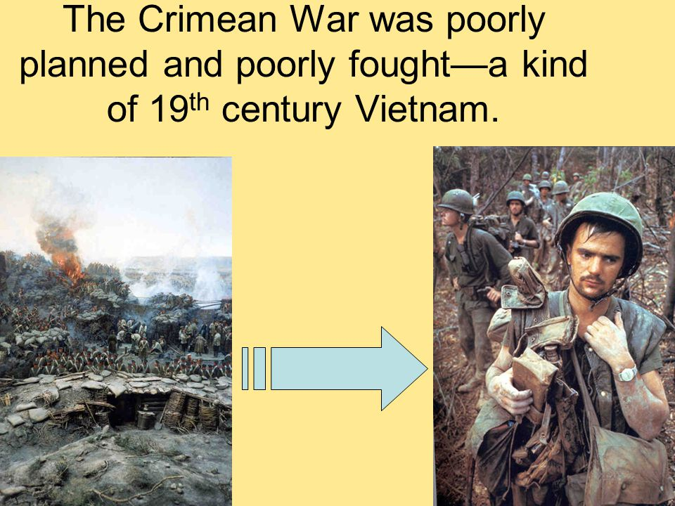 The Crimean War was poorly planned and poorly fought—a kind of 19 th century Vietnam.