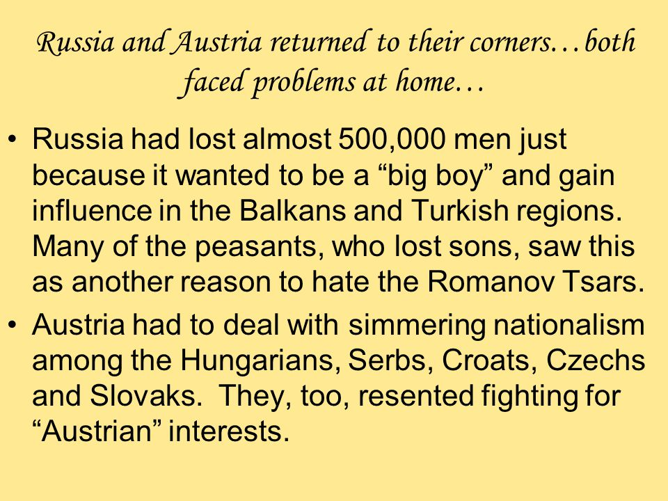 "Russia and Austria returned to their corners…both faced problems at home… Russia had lost almost 500,000 men just because it wanted to be a ""big boy"""