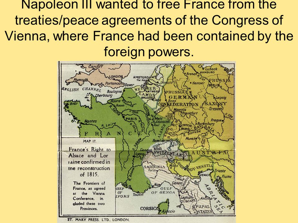 Remember, at the Congress of Vienna, the Balance of Power meant restrictions on many countries' ambitions, including France.