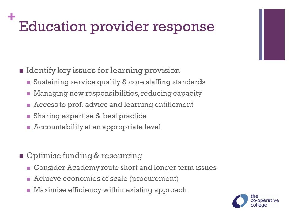 + Education provider response Identify key issues for learning provision Sustaining service quality & core staffing standards Managing new responsibil
