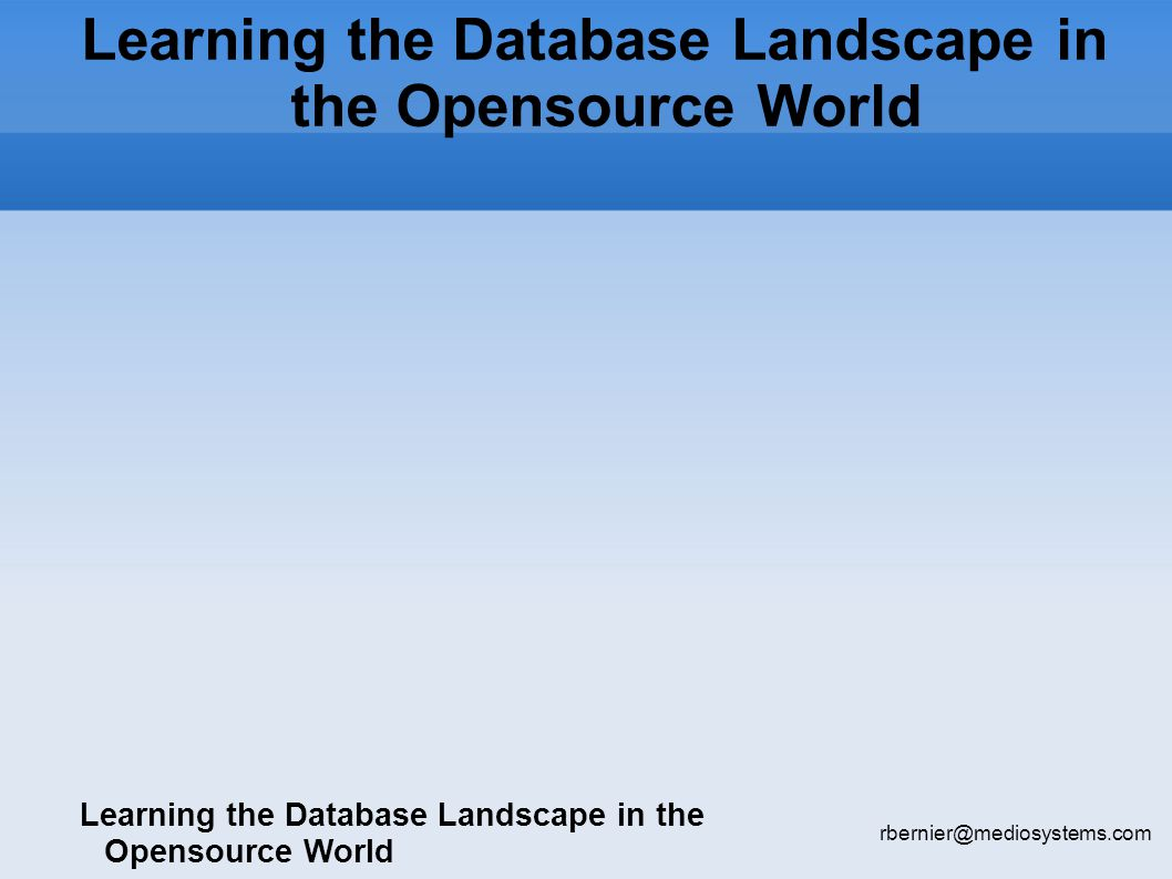 Learning the Database Landscape in the Opensource World rbernier@mediosystems.com
