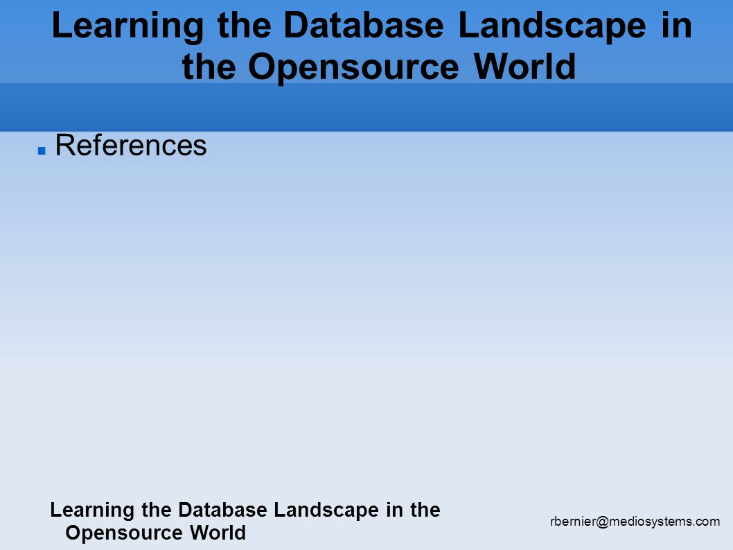 Learning the Database Landscape in the Opensource World rbernier@mediosystems.com References