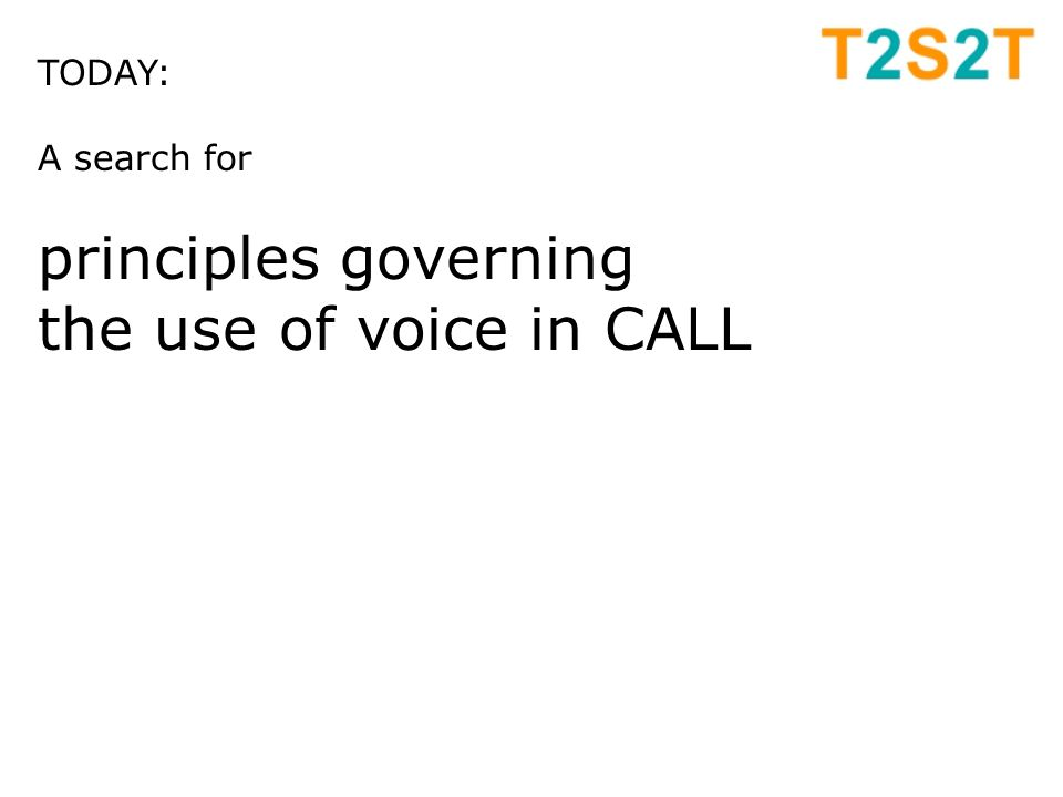 TODAY: A search for principles governing the use of voice in CALL