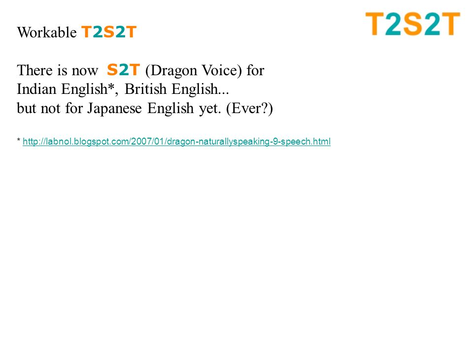 Workable T2S2T There is now S2T (Dragon Voice) for Indian English*, British English...