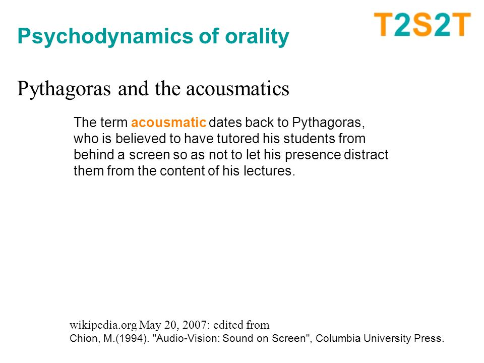 Psychodynamics of orality Pythagoras and the acousmatics wikipedia.org May 20, 2007: edited from Chion, M.(1994).