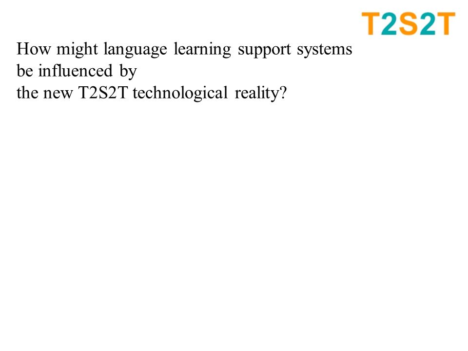 How might language learning support systems be influenced by the new T2S2T technological reality