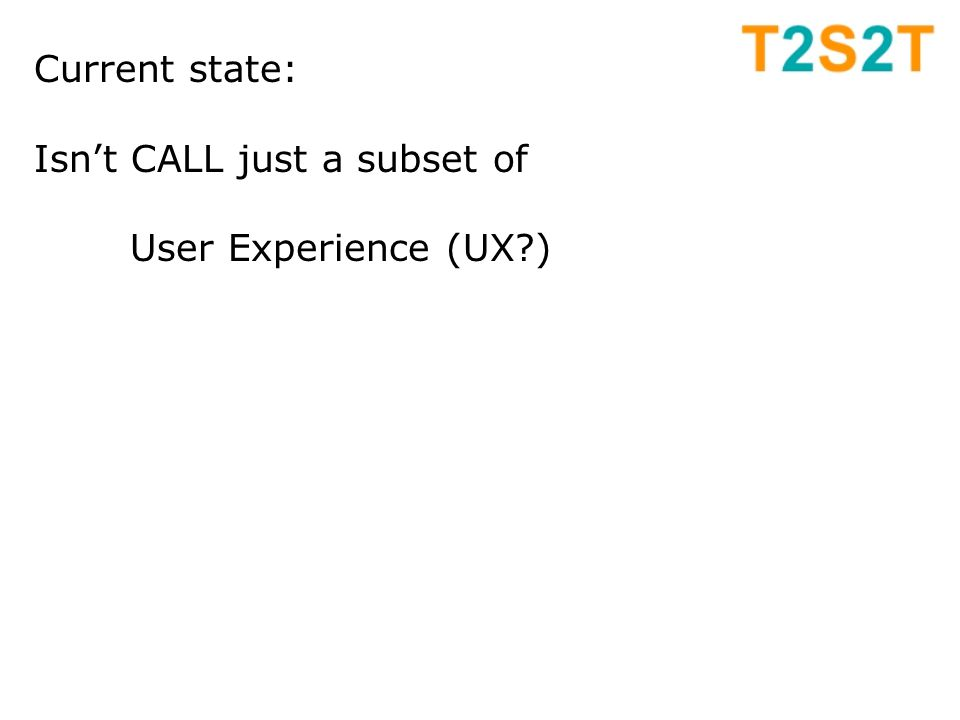 Current state: Isn't CALL just a subset of User Experience (UX )