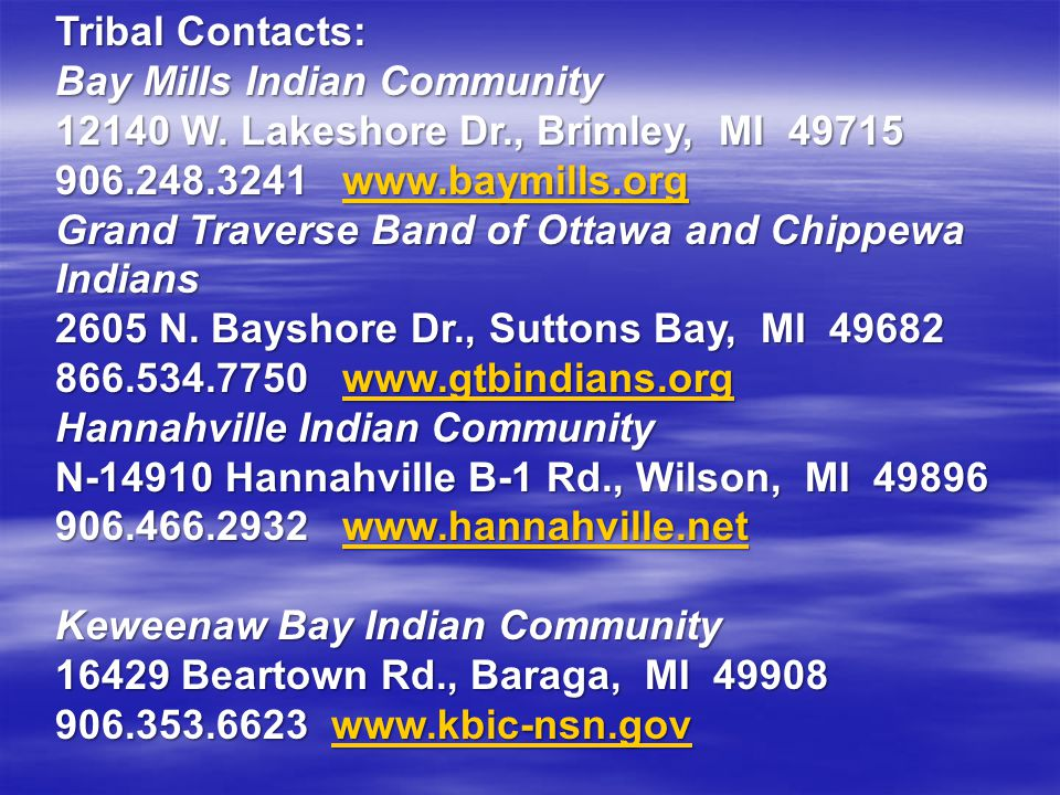 Tribal Contacts: Bay Mills Indian Community 12140 W. Lakeshore Dr., Brimley, MI 49715 906.248.3241 www.baymills.org www.baymills.org Grand Traverse Ba