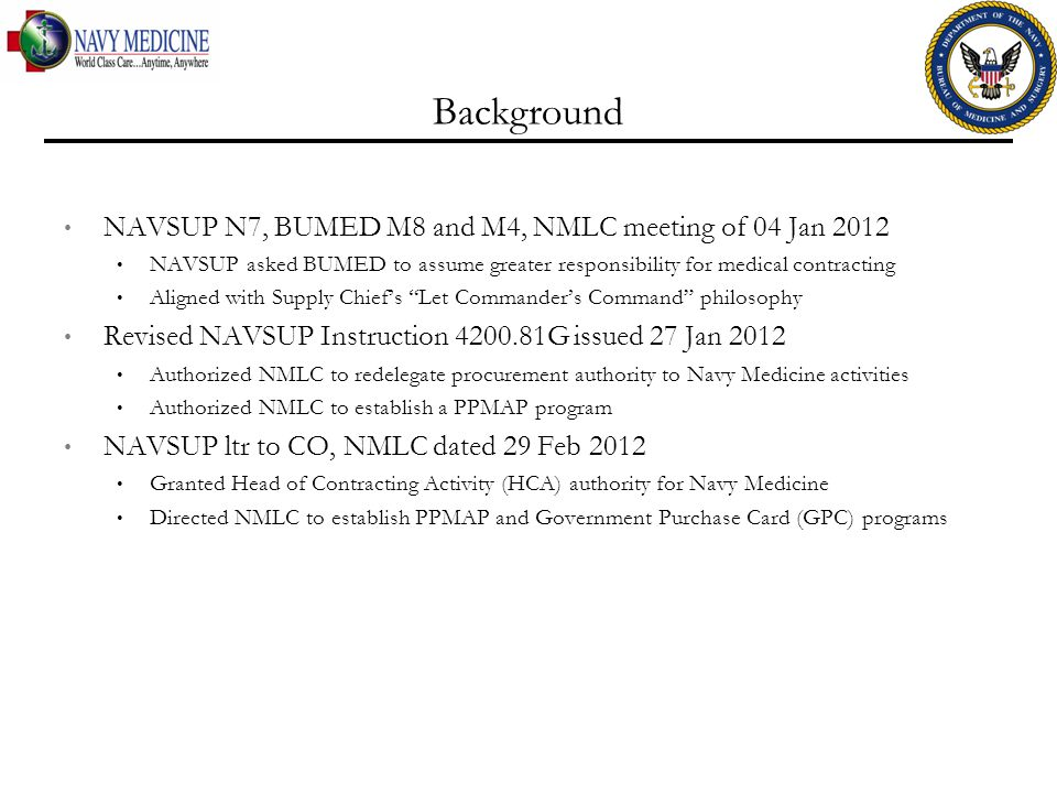 Background NAVSUP N7, BUMED M8 and M4, NMLC meeting of 04 Jan 2012 NAVSUP asked BUMED to assume greater responsibility for medical contracting Aligned