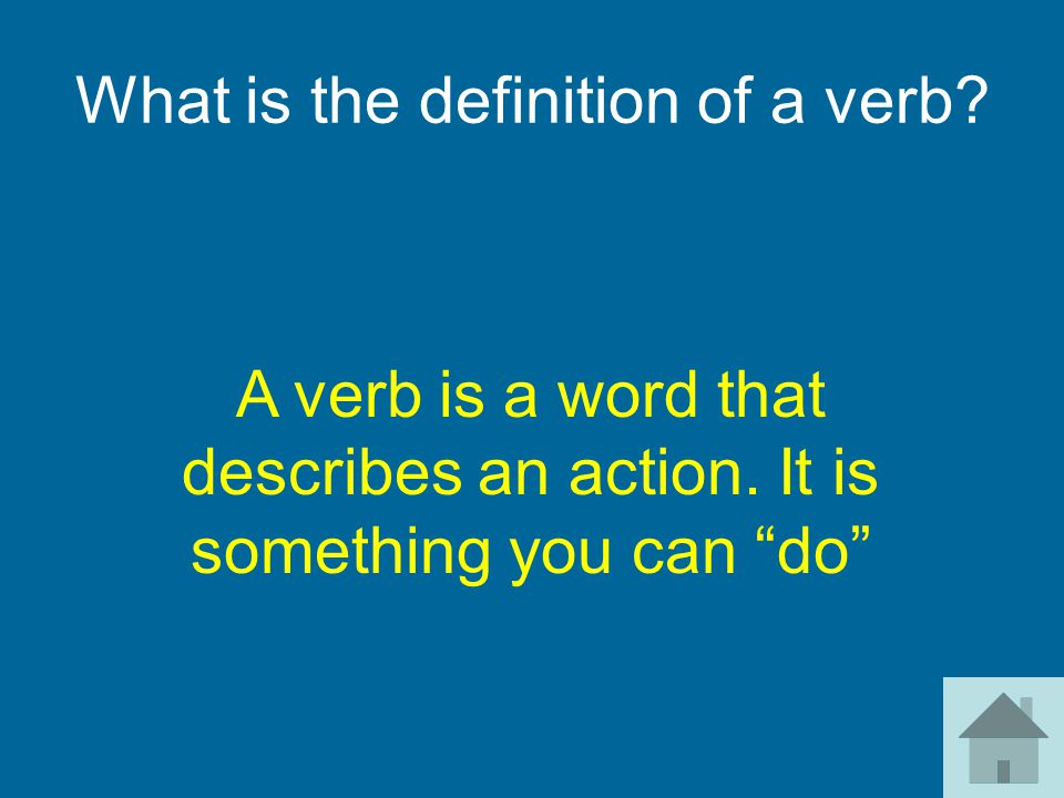 What is the definition of a verb.A verb is a word that describes an action.