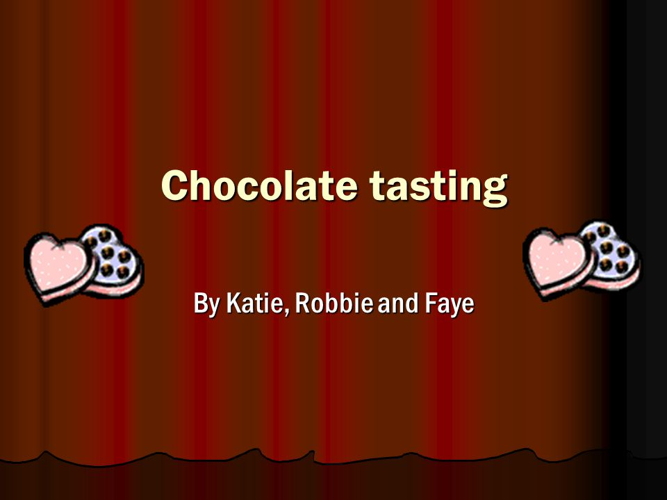 Chocolate tasting By Katie, Robbie and Faye