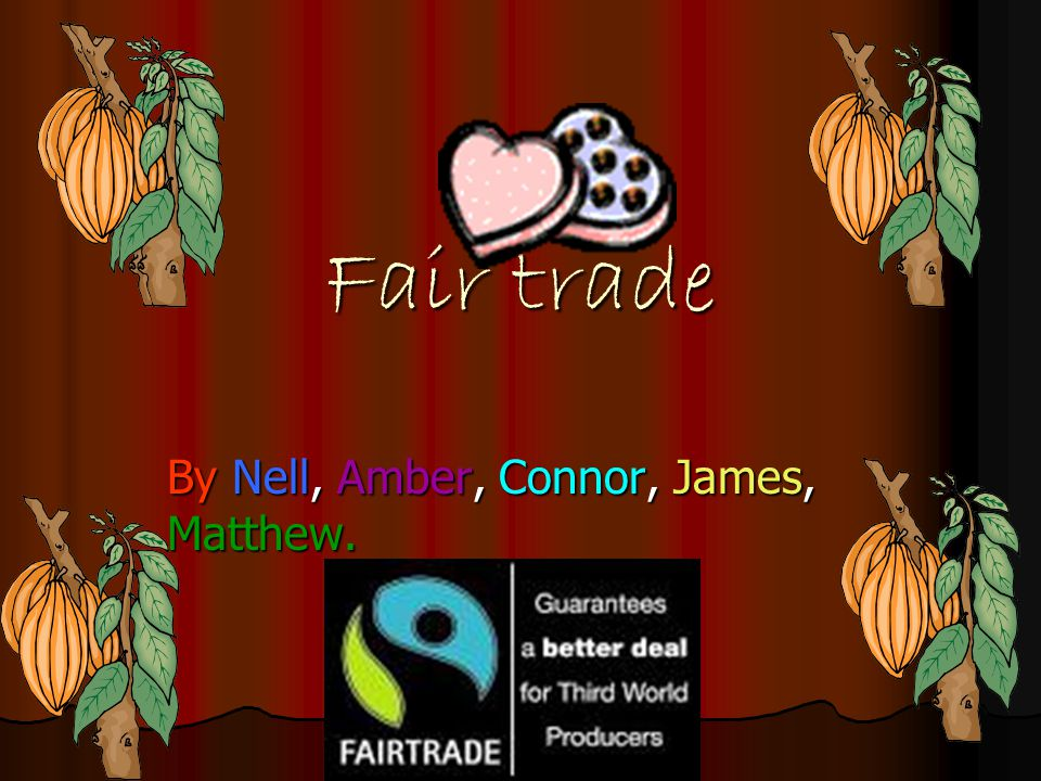 Fair trade By Nell, Amber, Connor, James, Matthew.