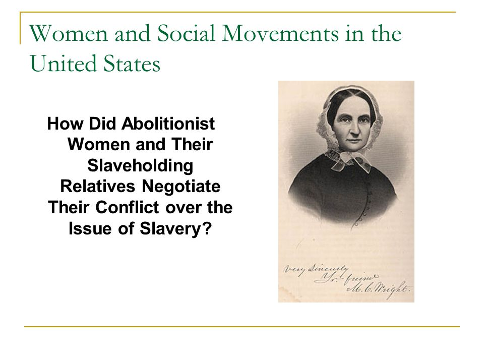 Women and Social Movements in the United States How Did Abolitionist Women and Their Slaveholding Relatives Negotiate Their Conflict over the Issue of Slavery