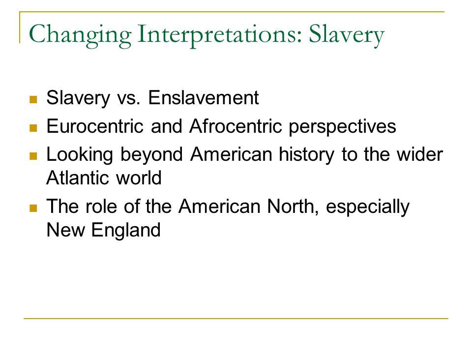 Changing Interpretations: Slavery Slavery vs.