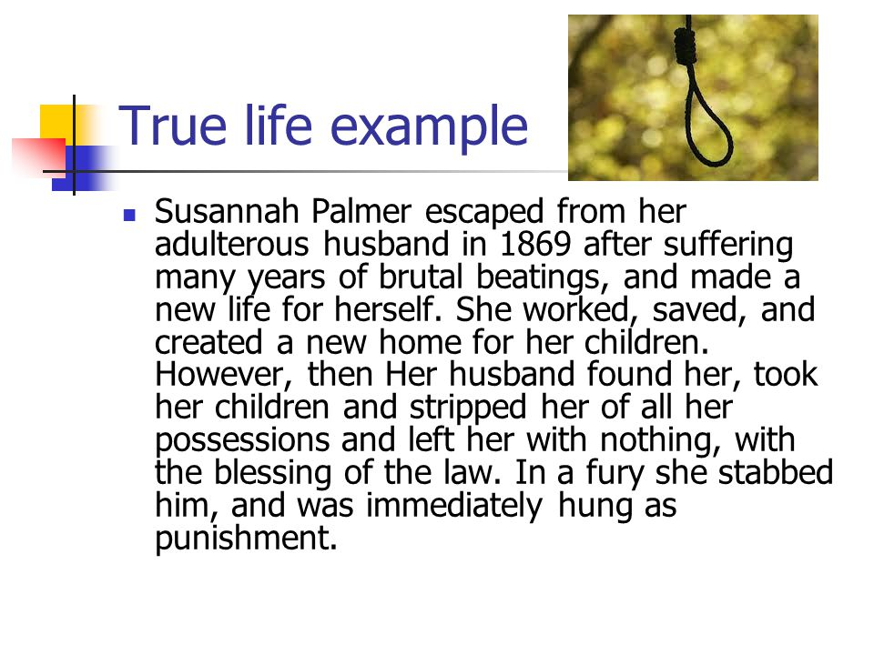 True life example Susannah Palmer escaped from her adulterous husband in 1869 after suffering many years of brutal beatings, and made a new life for herself.