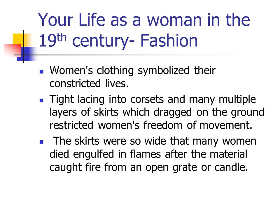 Your Life as a woman in the 19 th century- Fashion Women s clothing symbolized their constricted lives.