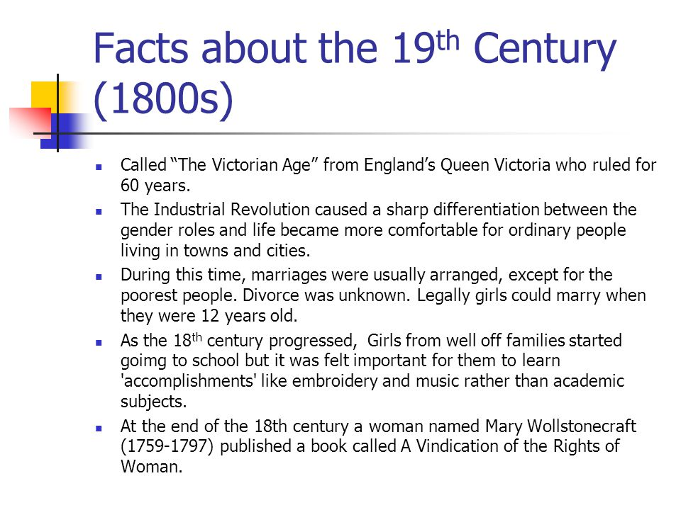 Facts about the 19 th Century (1800s) Called The Victorian Age from England's Queen Victoria who ruled for 60 years.