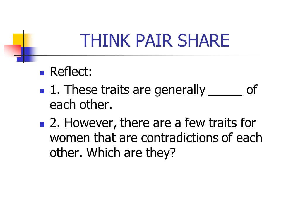 THINK PAIR SHARE Reflect: 1. These traits are generally _____ of each other.