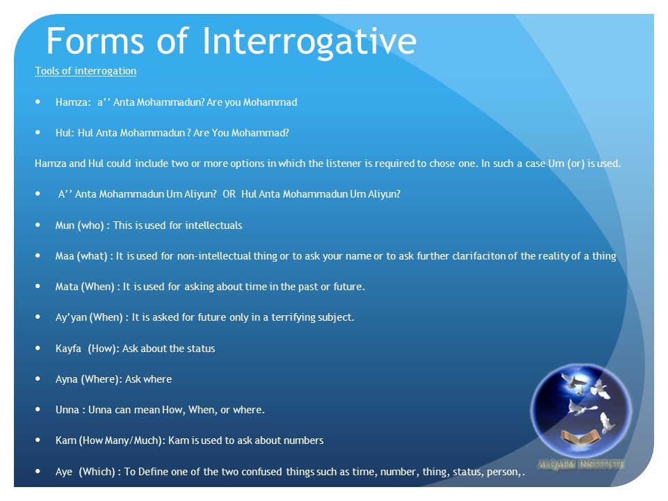 Forms of Interrogative Tools of interrogation Hamza: a'' Anta Mohammadun.