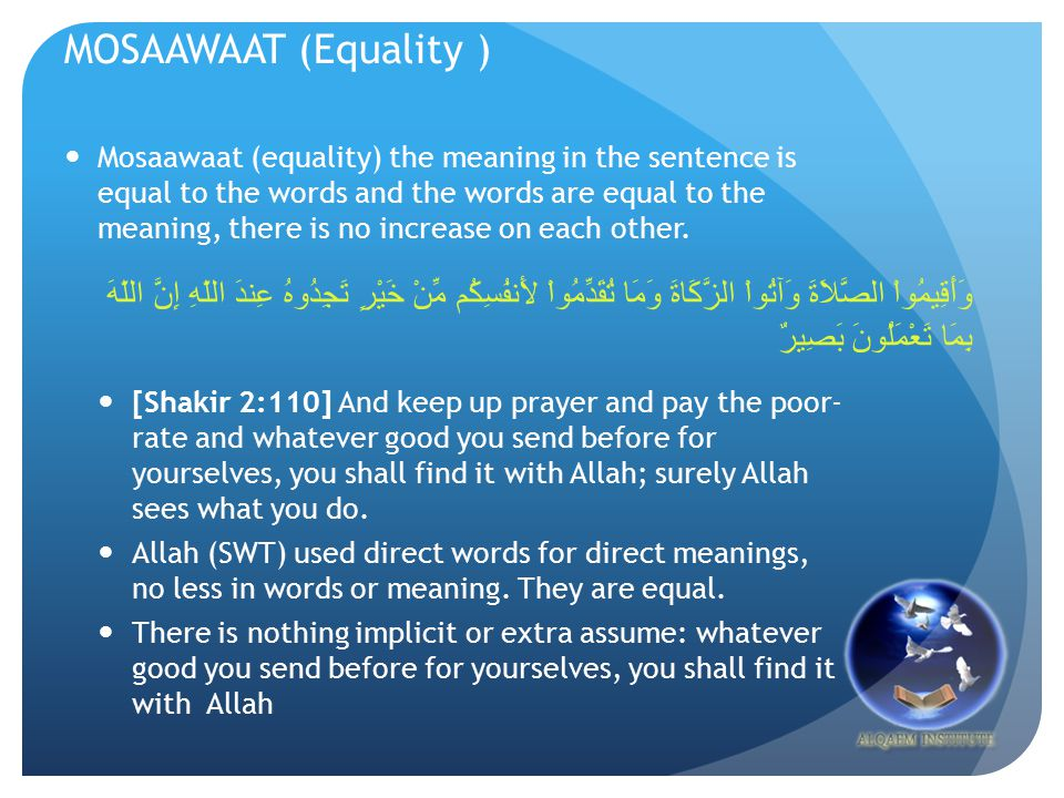 EEJAAZ (Synopsis ), ITNAAB (Expansion), MOSAAWAAT (Equality ) Mosaawaat (equality) the meaning in the sentence is equal to the words and the words are equal to the meaning, there is no increase on each other.