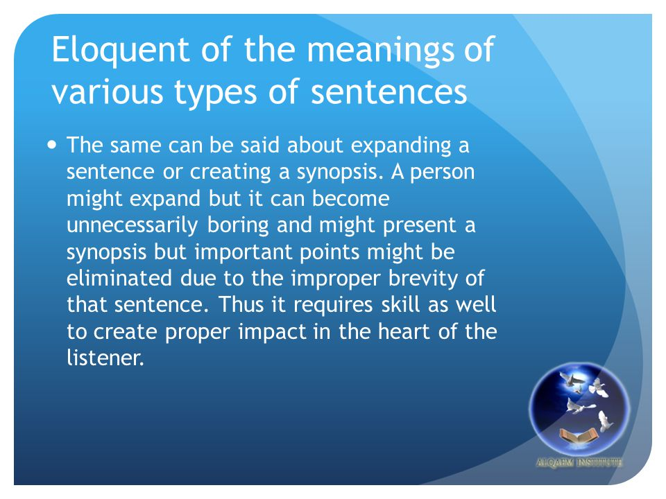 Eloquent of the meanings of various types of sentences The same can be said about expanding a sentence or creating a synopsis. A person might expand b