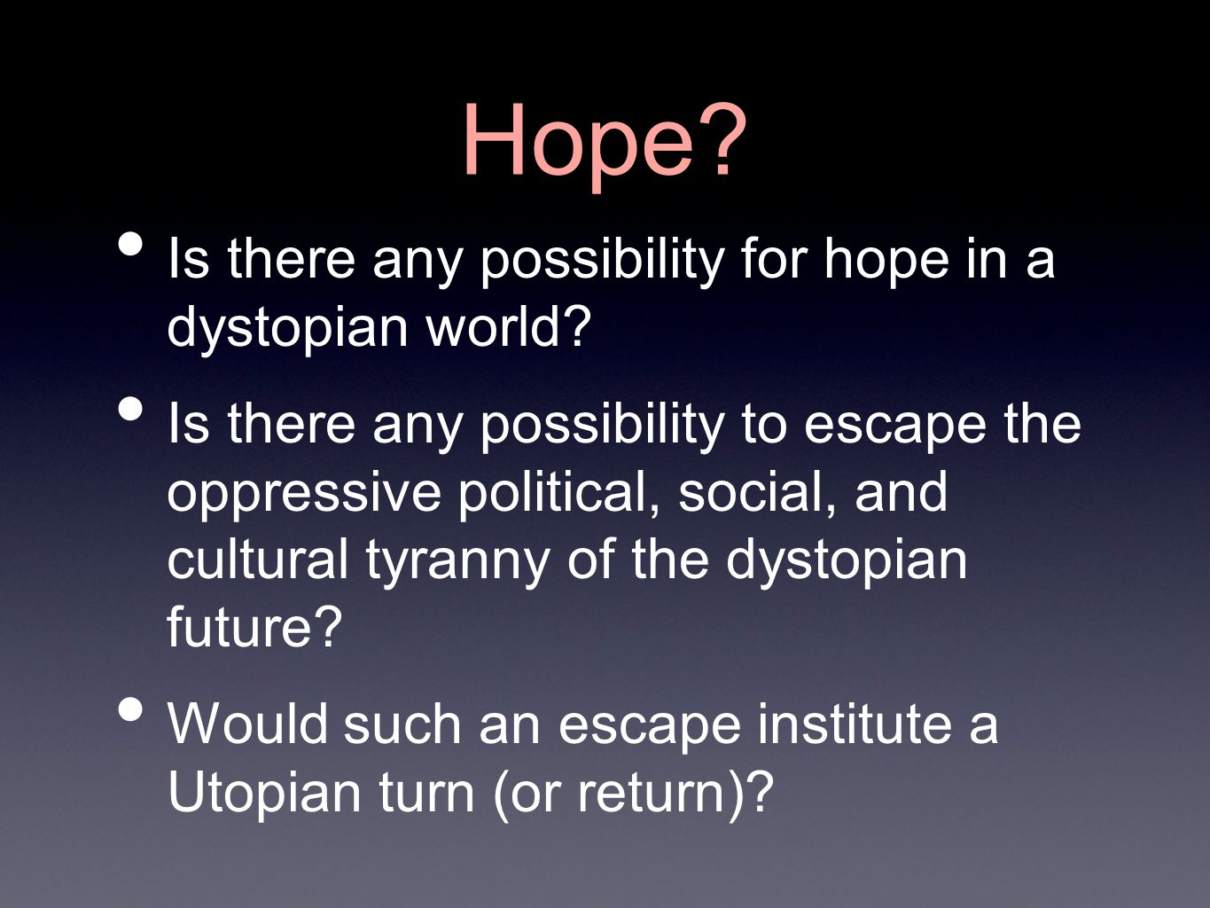 Hope. Is there any possibility for hope in a dystopian world.