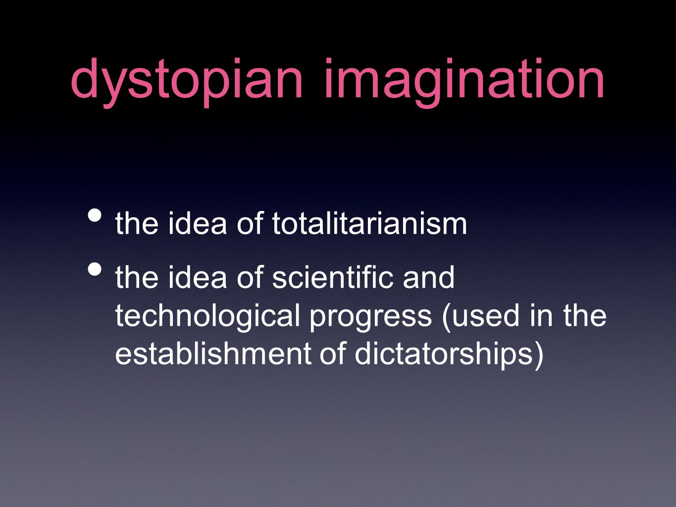 dystopian imagination the idea of totalitarianism the idea of scientific and technological progress (used in the establishment of dictatorships)