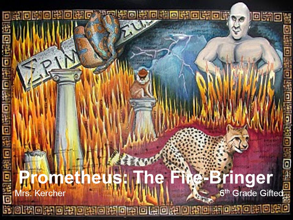 Prometheus: The Fire-Bringer Mrs. Kercher6 th Grade Gifted