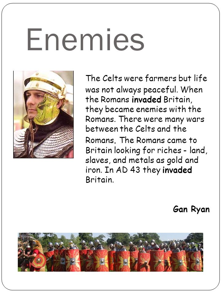 Enemies The Celts were farmers but life was not always peaceful.