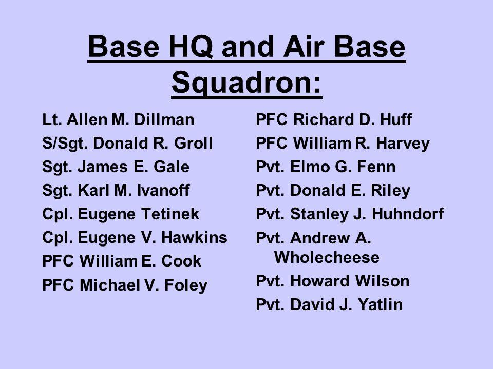 Base HQ and Air Base Squadron: Lt. Allen M. Dillman S/Sgt.