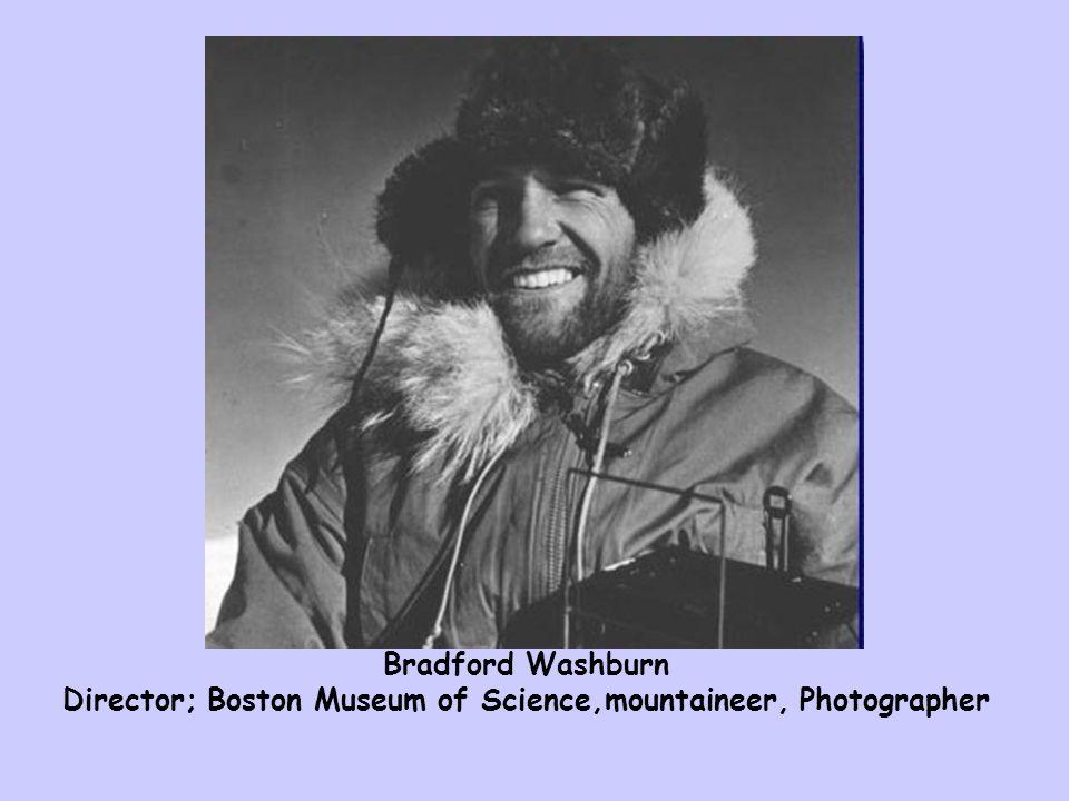 Bradford Washburn Director; Boston Museum of Science,mountaineer, Photographer