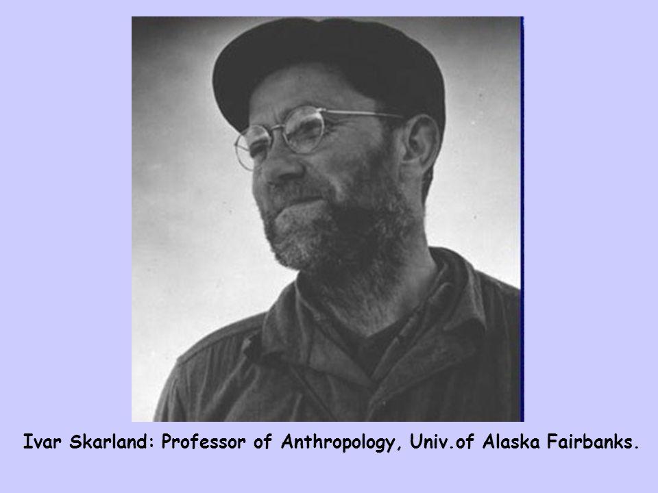 Ivar Skarland: Professor of Anthropology, Univ.of Alaska Fairbanks.