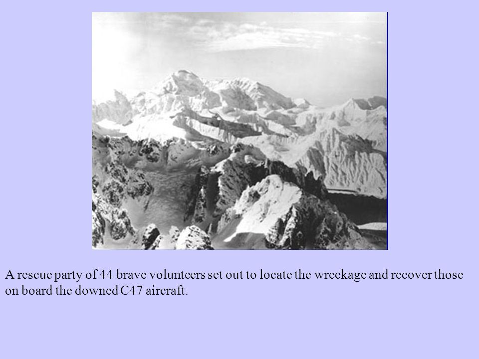 A rescue party of 44 brave volunteers set out to locate the wreckage and recover those on board the downed C47 aircraft.