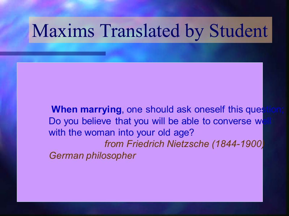 Maxims Translated by Student When marrying, one should ask oneself this question; Do you believe that you will be able to converse well with the woman into your old age.