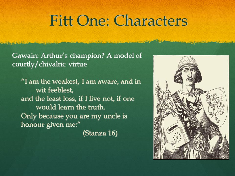 Fitt One: Characters Gawain: Arthur's champion.