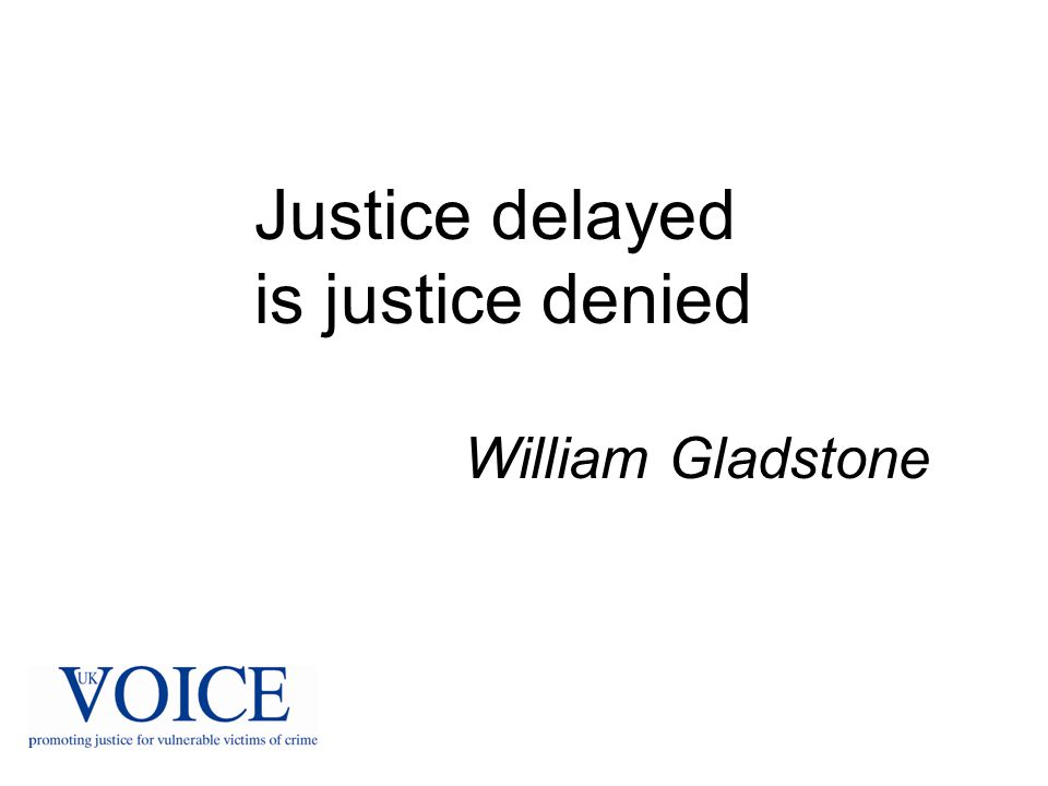Justice delayed is justice denied William Gladstone