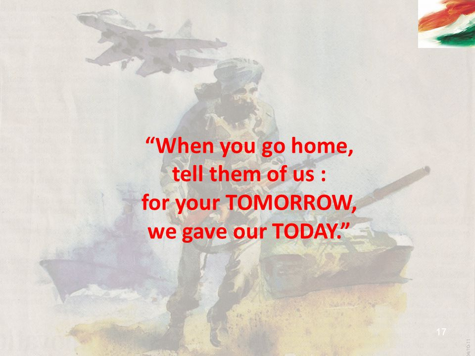 """""""When you go home, tell them of us : for your TOMORROW, we gave our TODAY."""" 17"""
