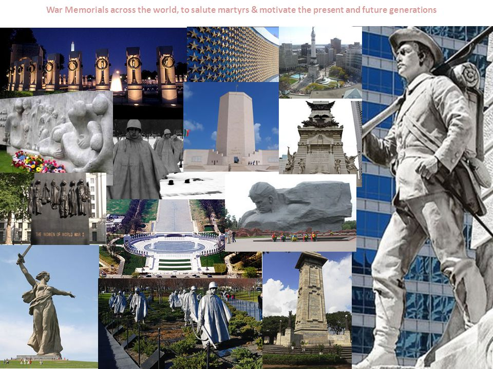 War Memorials across the world, to salute martyrs & motivate the present and future generations