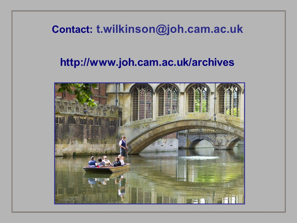 Contact: t.wilkinson@joh.cam.ac.uk http://www.joh.cam.ac.uk/archives