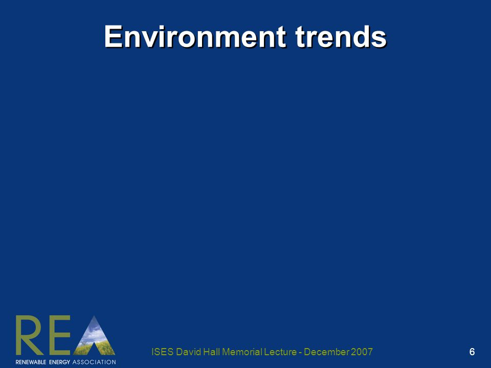 ISES David Hall Memorial Lecture - December 2007 6 Environment trends
