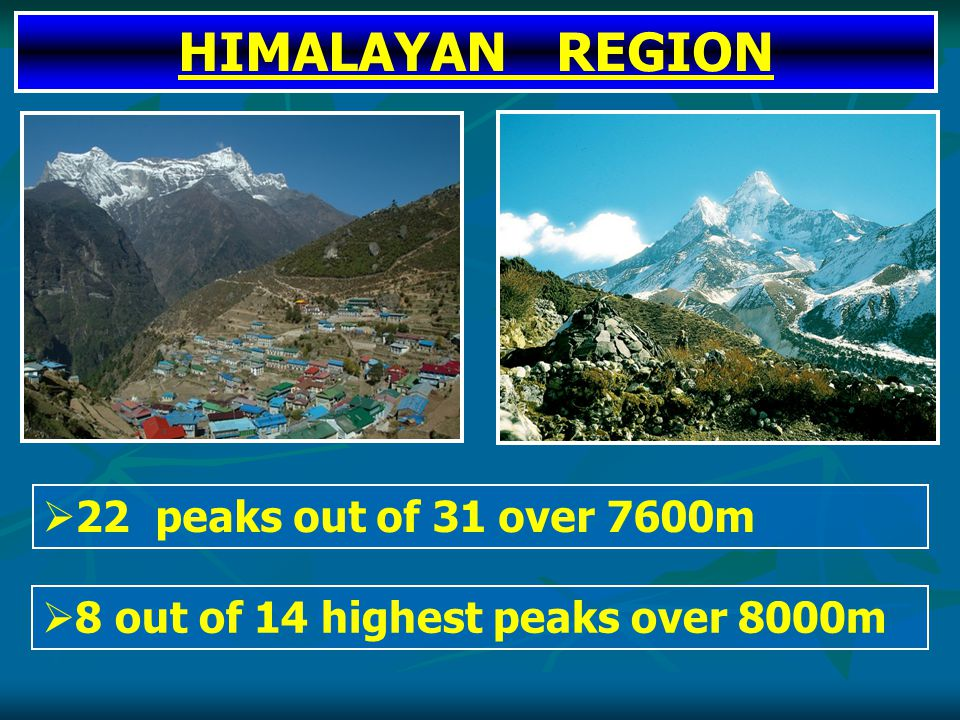  22 peaks out of 31 over 7600m HIMALAYAN REGION  8 out of 14 highest peaks over 8000m