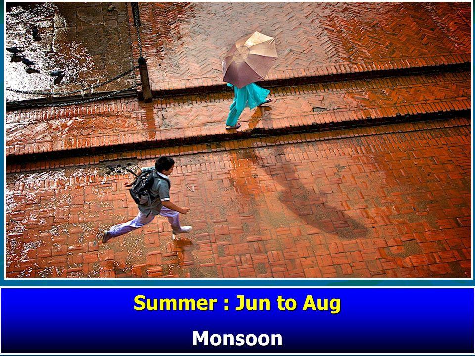 Summer : Jun to Aug Monsoon