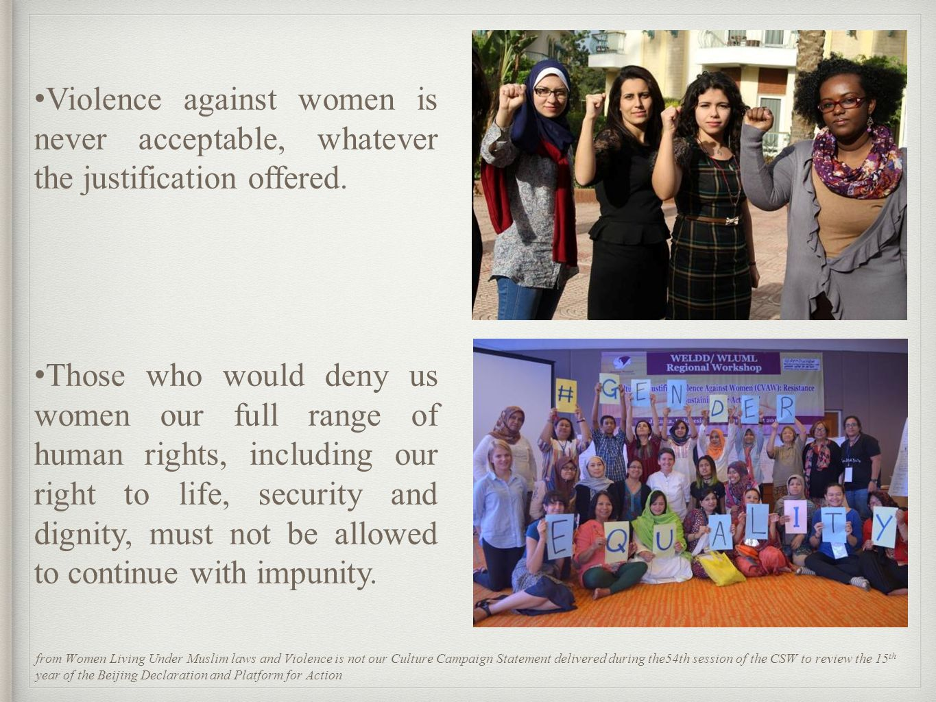 Violence against women is never acceptable, whatever the justification offered.