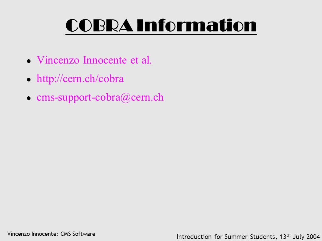 Vincenzo Innocente: CMS Software Introduction for Summer Students, 13 th July 2004 COBRA Information ● Vincenzo Innocente et al.
