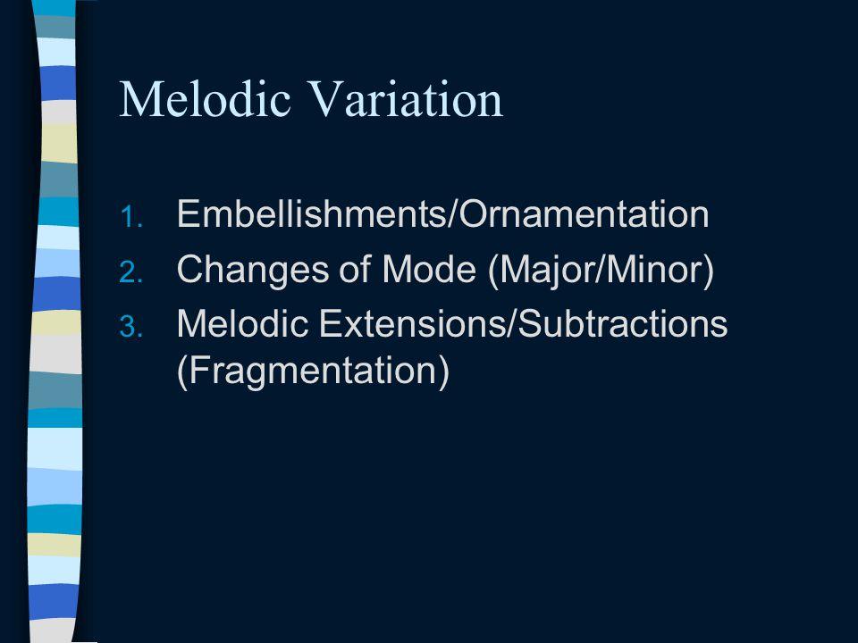Melodic Variation 1.Embellishments/Ornamentation 2.